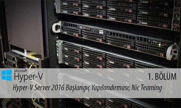 Hyper-V Server 2016 Başlangıç Yapılandırması; Nic Teaming